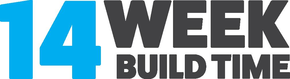 14 week build time